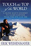 Touch the Top of the World: A Blind Man's Journey to Climb Farther Than the Eye Can See, Weihenmayer, Erik