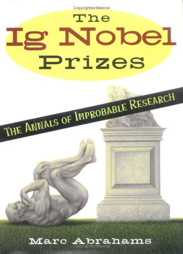 The Ig Nobel Prizes: The Annals of Improbable Research, Abrahams, Marc