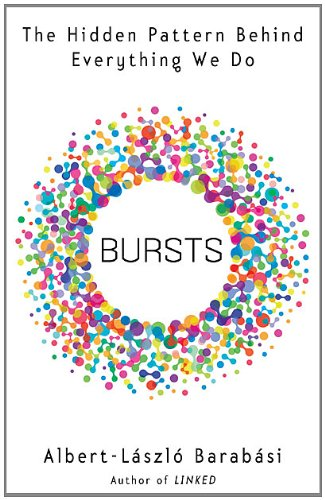 Bursts: The Hidden Pattern Behind Everything We Do, Barabasi, Albert-Laszlo