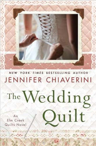 The Wedding Quilt: An Elm Creek Quilts Novel, Chiaverini, Jennifer