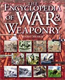 The Encyclopedia of War & Weaponry (Watts Reference)