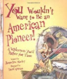 You wouldn't want to be an American pioneer! :  a wilderness you'd rather not tame