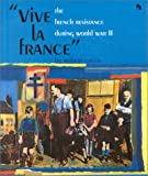 """Vive LA France"": The French Resistance During World War II (First Book)"