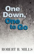 One Down, One to Go by Robert B. Mills