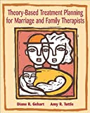 Theory-Based Treatment Planning for Marriage and Family Therapists: Integrating Theory and Practice