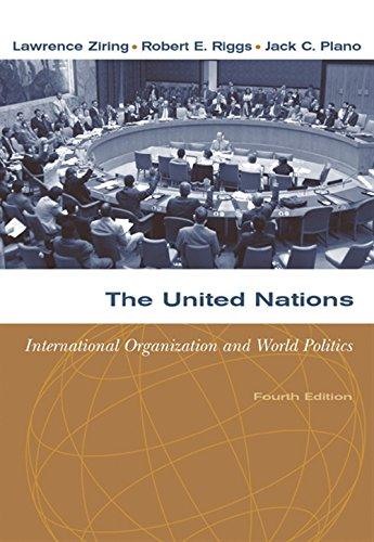 he United Nations : International Organization and World Politics by Lawrence Ziring, Robert E. Riggs, Jack A. Plano