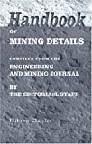 Handbook of Mining Details: Compiled from the Engineering and Mining Journal