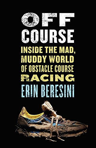 Off Course: Inside the Mad, Muddy World of Obstacle Course Racing - Erin Beresini