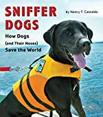Sniffer Dogs: How Dogs (and Their Noses) Save the World by Nancy F. Castaldo