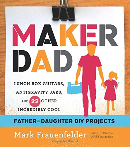 PDF Maker Dad Lunch Box Guitars Antigravity Jars and 22 Other Incredibly Cool Father Daughter DIY Projects