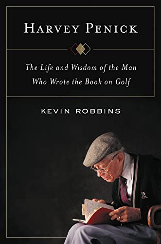 Harvey Penick: The Life and Wisdom of the Man Who Wrote the Book on Golf - Kevin Robbins