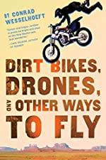 Dirt Bikes, Drones, and Other Ways to Fly by Conrad Wesselhoeft