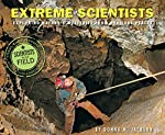 Extreme Scientists: Exploring Nature's Mysteries From Perilous Places by Donna M. Jackson