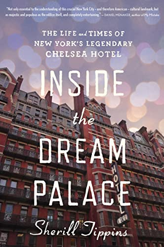 Inside the Dream Palace: The Life and Times of New York's Legendary Chelsea Hotel - Sherill Tippins