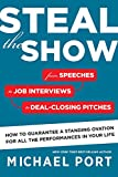 Buy Steal the Show: From Speeches to Job Interviews to Deal-Closing Pitches, How to Guarantee a Standing Ovation for All the Performances in Your Life from Amazon