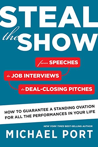 Steal the Show: From Speeches to Job Interviews to Deal-Closing Pitches, How to Guarantee a Standing Ovation for All the Performances in Your Life - Michael Port