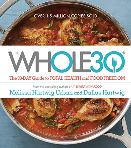 The Whole30: The 30-Day Guide to Total Health and Food Freedom - Melissa Hartwig, Dallas Hartwig
