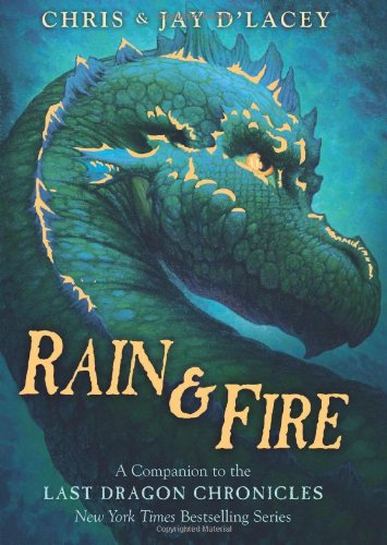 Rain & Fire (A Companion to The Last Dragon Chronicles), d'Lacey, Jay; d'Lacey, Chris