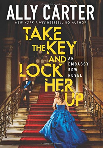 Embassy Row. 3, Take the key and lock her up / Ally Carter