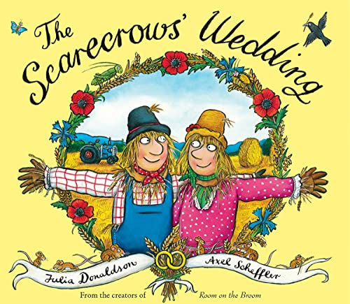 The scarecrows' wedding / by Julia Donaldson ; illustrated by Axel Scheffler.