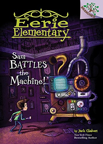 Eerie Elementary. 6, Sam battles the machine! / by Jack Chabert ; illustrated by Sam Ricks.
