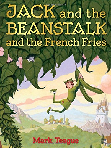 Jack and the beanstalk and the french fries / by Mark Teague.