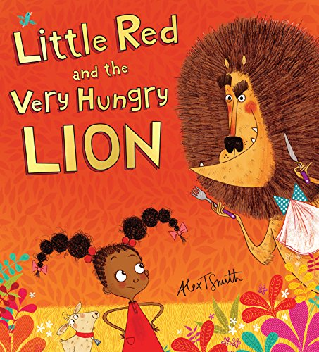 Little Red and the very hungry lion / Alex T. Smith