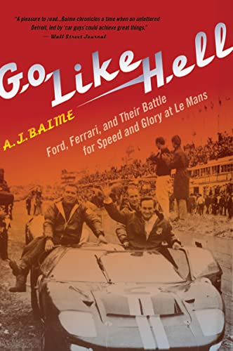 Go Like Hell: Ford, Ferrari, and Their Battle for Speed and Glory at Le Mans - A. J. Baime