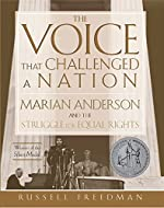 The Voice that Challenged a Nation: Marian Anderson and the Struggle for Equal Rights by Russell Freedman