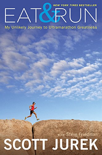 Eat and Run: My Unlikely Journey to Ultramarathon Greatness, Jurek, Scott; Friedman, Steve