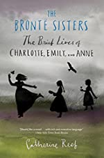 The Bronte Sisters: The Brief Lives of Charlotte, Emily and Anne by Catherine Reef