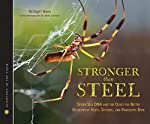Stronger Than Steel: Spider Silk DNA and the Quest for Better Bulletproof Vest, Sutures, and Parachute Rope by Bridget Heos