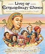 Lives of Extraordinary Women: Rulers, Rebels (and What the Neighbors Thought) by Kathleen Krull & Kathryn Hewitt