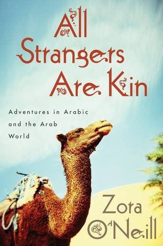 All Strangers Are Kin: Adventures in Arabic and the Arab World - Zora O'Neill