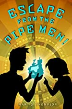 Escape From the Pipe Men! by Mary G. Thompson