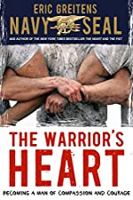 The Warrior's Heart: Becoming a Man of Courage and Compassion by Eric Greitens