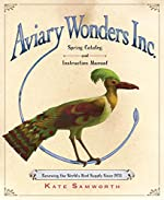 Aviary Wonders Inc.: Spring Catalog and Insruction Manual by Kat Samworth