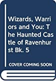 Wizards, Warriors and You: The Haunted Castle of Ravenhurst Bk. 5 (Wizards, warriors & you)