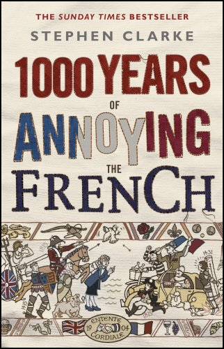 1000 Years of Annoying the French. Stephen Clarke
