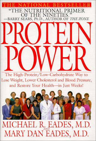 Protein Power: The High-Protein/Low Carbohydrate Way to Lose Weight, Feel Fit, and Boost Your Health-in Just Weeks!, Eades, Michael R.