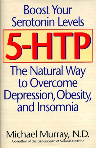 5-HTP: The Natural Way to Boost Serotonin and Overcome Depression, Obesity, and Insomnia by MICHAEL MURRAY