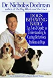 Dogs Behaving Badly : An A-To-Z Guide to Understanding and Curing Behavioral Problems in Dogs - book cover picture