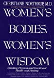 Women's Bodies, Women's Wisdom : Creating Physical and Emotional Health and Healing - book cover picture
