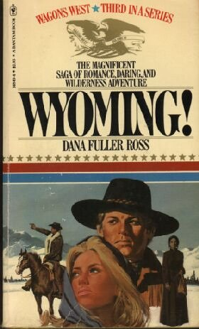 Wyoming! (Wagons West, Volume 3), Ross,Dana Fuller
