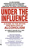Under the Influence : A Guide to the Myths and Realities of Alcoholism - book cover picture