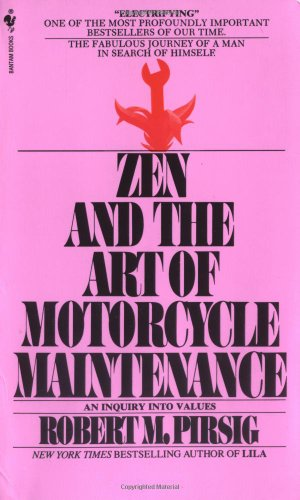 Zen and the Art of Motorcycle Maintenance: An Inquiry into Values, Robert M. Pirsig