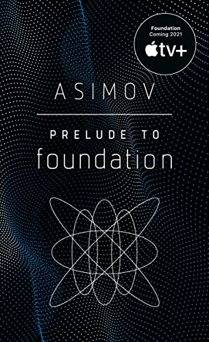 Prelude to Foundation (Foundation, Book 1), Asimov, Isaac