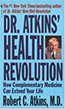 cover of Dr. Atkins' Health Revolution : How Complementary Medicine can Extend Your Life