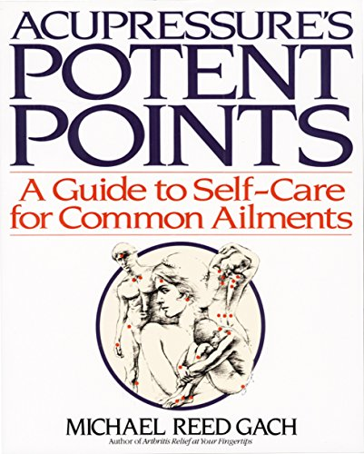 Acupressure's Potent Points: A Guide to Self-Care for Common Ailments - Michael Reed Gach