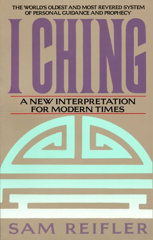 I Ching: A New Interpretation for Modern Times, Reifler, Sam